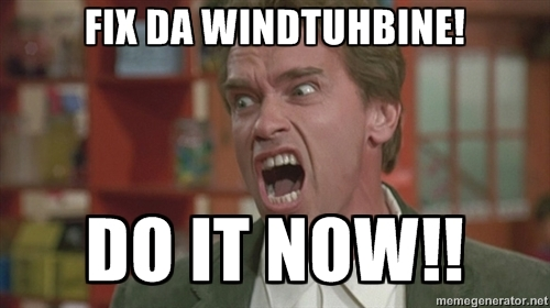 Fix the windturbine! Do it now!
